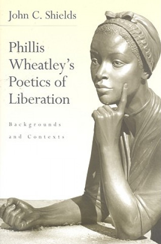 Phillis Wheatley's Poetics of Liberation