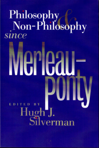 Philosophy and Non-philosophy Since Merleau-Ponty