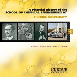 Pictoral History of Chemical Engineering at Purdue University, 1911-2011