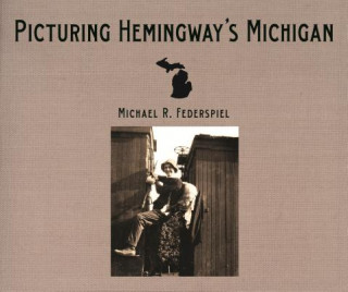 Picturing Hemingway's Michigan