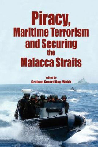 Piracy, Maritime Terrorism and Securing the Malacca Straits