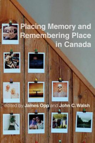 Placing Memory and Remembering Place in Canada