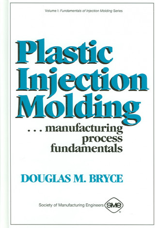 Plastic Injection Molding Manufacturing Process Fundamentals