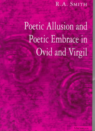 Poetic Allusion and Poetic Embrace in Ovid and Virgil