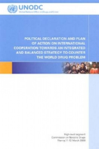 Political Declaration and Plan of Action on International Cooperation Towards an Integrated and Balanced Strategy to Counter the World Drug Problem