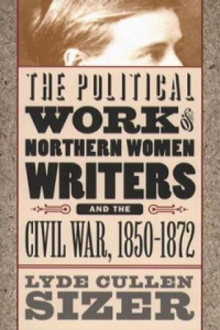 Political Work of Northern Women Writers and the Civil War, 1850-1872