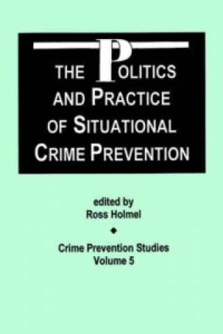 Politics and Practice of Situational Crime Prevention