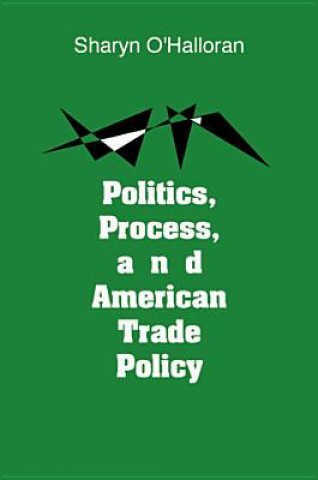 Politics, Process and American Trade Policy