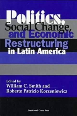 Politics, Social Change and Economic Restructuring in Latin America