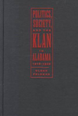 Politics, Society and the Klan in Alabama, 1915-49