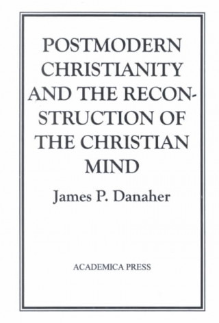 Post Modern Christianity and the Reconstruction of the Christian Mind
