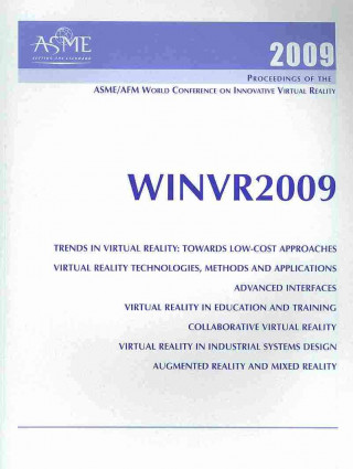 Print Proceedings of the ASME/AFM 2009 World Conference on Innovative Virtual Reality (WINVR09)