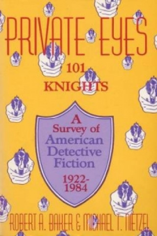 Private Eyes, 101 Knights : A Survey of American Detective Fiction, 1922-1984