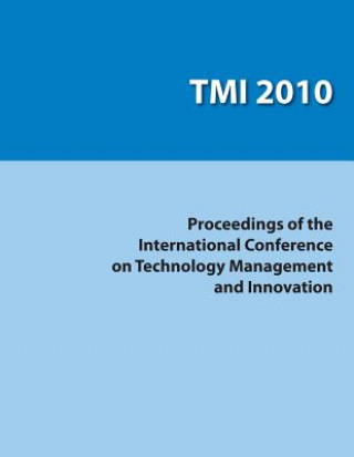 Proceedings of the International Conference on Technology Management and Innovation