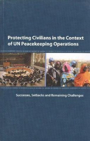 Protecting Civilians in the Context of Un Peacekeeping Operations