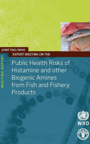 Joint FAO/WHO Expert Meeting on the Public Health Risks of Histamine and Other Biogenic Amines from Fish and Fishery Products