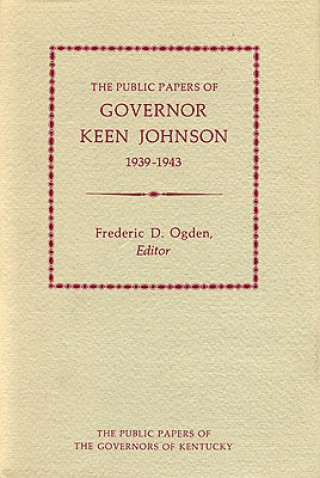 Public Papers of Governor Keen Johnson, 1939-43