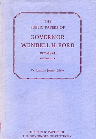Public Papers of Governor Wendell H.Ford, 1971-74