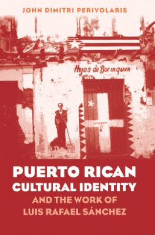 Puerto Rican Cultural Identity and the Work of Luis Rafael Sanchez
