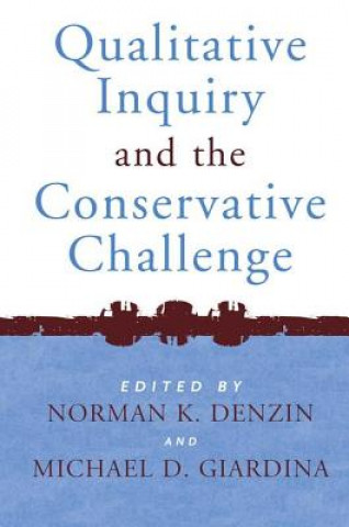 Qualitative Inquiry and the Conservative Challenge