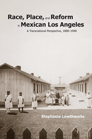 Race, Place, and Reform in Mexican Los Angeles