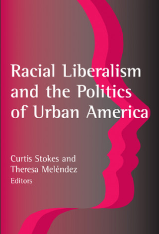 Racial Liberalism and the Politics of Urban America