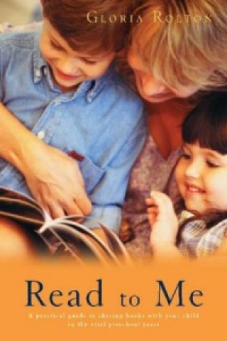 Read to ME: a Practical Guide to Sharing Books with Your Child in the Vital Preschool Years