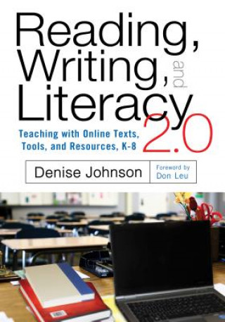 Reading, Writing, and Literacy 2.0 Teaching with Online Texts, Tools, and Resources, K-8