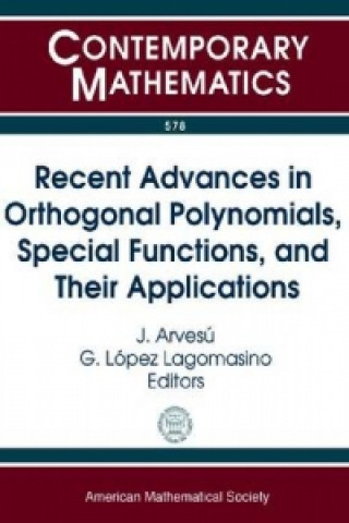Recent Advances in Orthogonal Polynomials, Special Functions and Their Applications