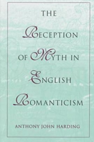 Reception of Myth in English Romanticism