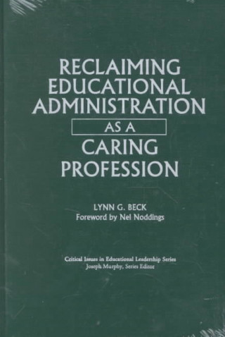 Reclaiming Educational Administration as a Caring Profession