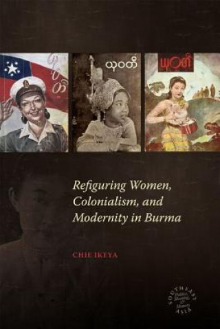 Refiguring Women, Colonialism, and Modernity in Burma