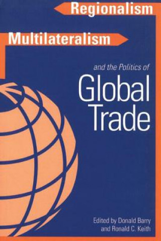 Regionalism, Multilateralism and the Politics of Global Trade