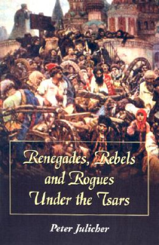 Renegades, Rebels and Rogues under the Tsars