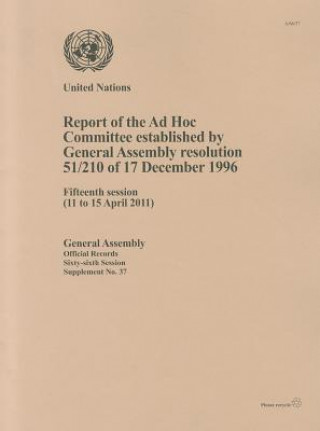 Report of the Ad Hoc Committee Established by General Assembly Resolution 51/210 of 17 December 1996 Fifteenth Session (11 to 15 April 2011)