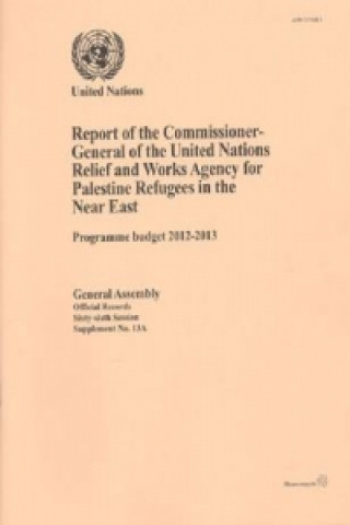 Report of the Commissioner-General of the United Nations Relief and Works Agency for Palestine Refugees in the Near East