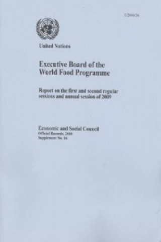 Report of the Executive Board of the World Food Programme on the First and Second Regular Sessions and Annual Session of 2009