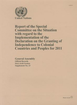 Report of the Special Committee on the Situation with Regard to the Implementation of the Declaration on the Granting of Independence to Colonial Coun
