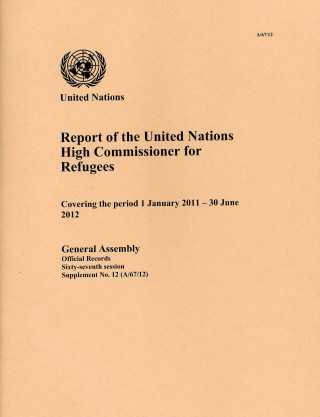 Report of the United Nations High Commissioner for Refugees Covering the Period from 1 January 2011 to 30 June 2012