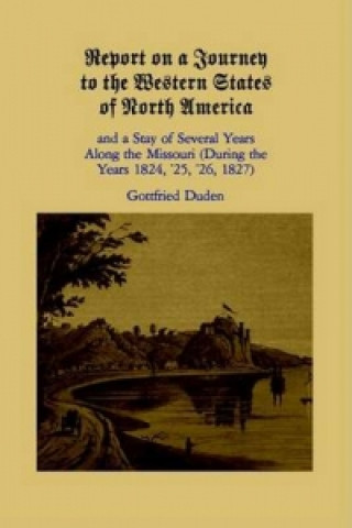 Report on a Journey to the Western States of North America and a Stay of Several Years Along the Missouri During the Years 1824, 1825, 1826 and 1827