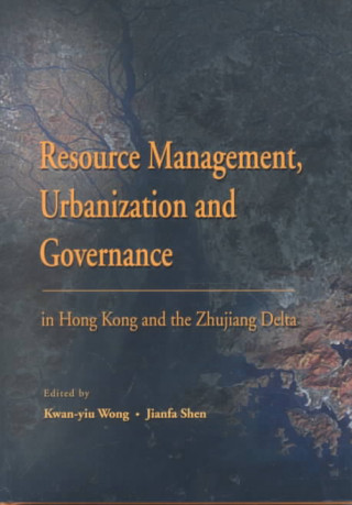 Resource Management, Urbanization and Governance in Hong Kong and the Zhujiang Delta