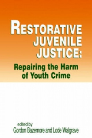 Restorative Juvenile Justice: Repairing the Harm of Youth Crime