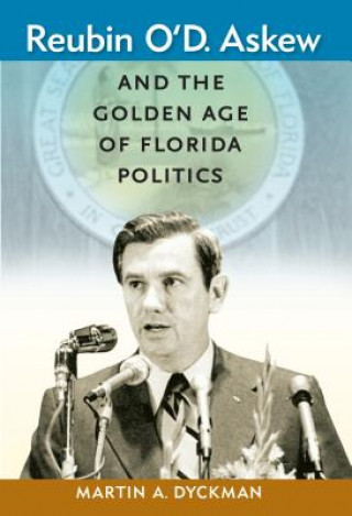Reubin O'D. Askew and the Golden Age of Florida Politics
