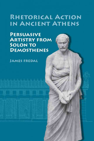 Rhetorical Action in Ancient Athens