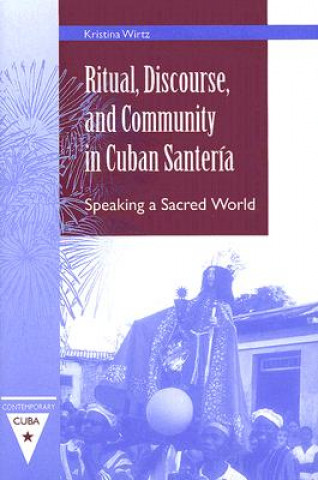 Ritual, Discourse, and Community in Cuban Santeria