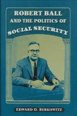 Robert Ball and the Politics of Social Security