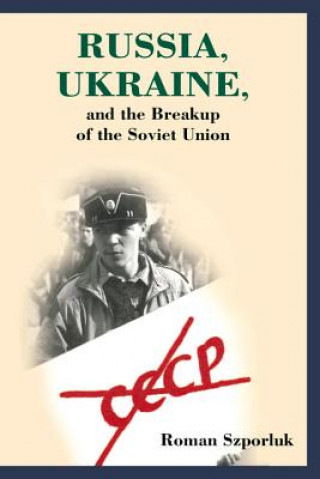 Russia, Ukraine, and the Breakup of the Soviet Union / Roman Szporluk.