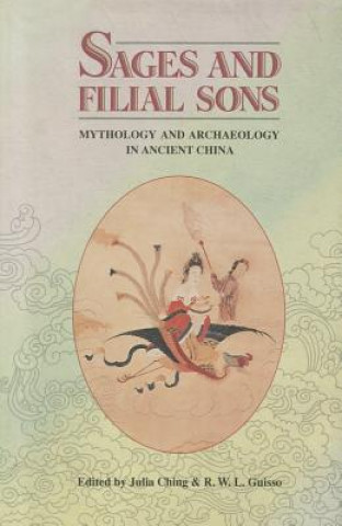 Sages and Filial Sons: Mythology & Archaeology in Ancient China