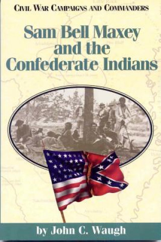 Sam Bell Maxey and the Confederate Indians
