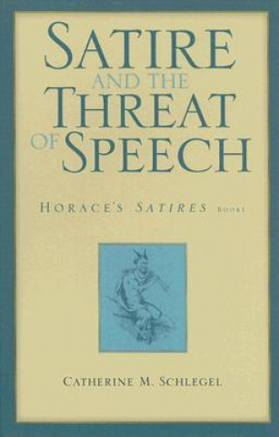 Satire and the Threat of Speech in Horace's